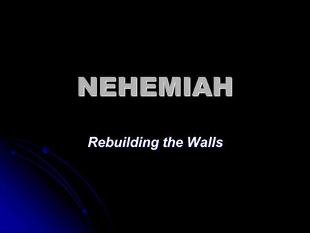 NEHEMIAH Rebuilding the Walls. CHRONOLOGY OF EZRA-NEHEMIAH.