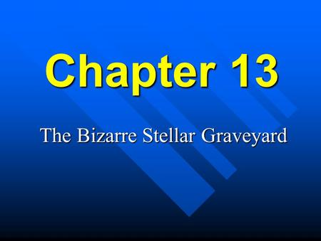 Chapter 13 The Bizarre Stellar Graveyard White Dwarfs... n...are stellar remnants for low-mass stars. n...are found in the centers of planetary nebula.