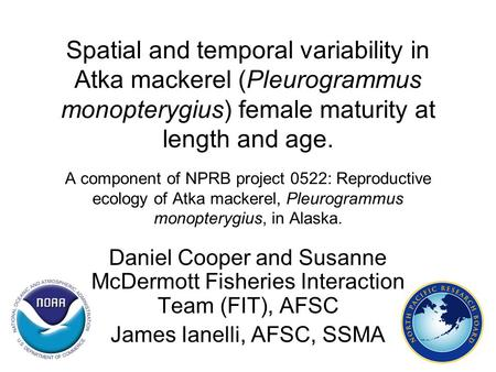 Spatial and temporal variability in Atka mackerel (Pleurogrammus monopterygius) female maturity at length and age. A component of NPRB project 0522: Reproductive.