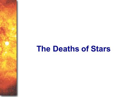 The Deaths of Stars As you read this chapter, take a moment to be astonished and proud that the human race knows how stars die. Finding the masses of stars.