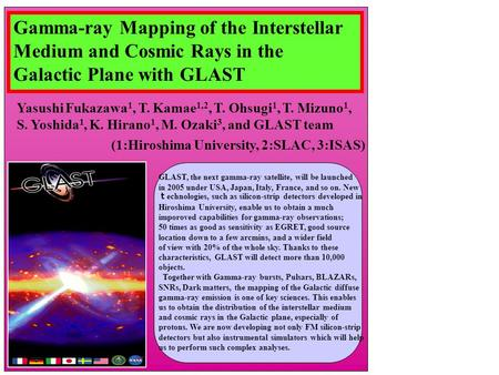 Gamma-ray Mapping of the Interstellar Medium and Cosmic Rays in the Galactic Plane with GLAST Yasushi Fukazawa 1, T. Kamae 1,2, T. Ohsugi 1, T. Mizuno.