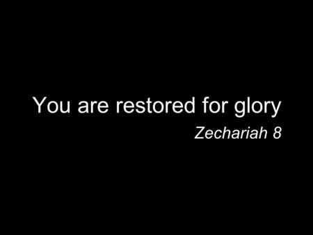 "You are restored for glory Zechariah 8. Introduction Chapters 7 & 8 - read together The tension of Judgment & Blessing ""Zechariah 7–8 balances woe with."