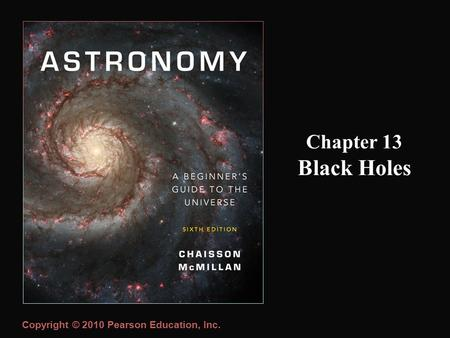 Copyright © 2010 Pearson Education, Inc. Chapter 13 Black Holes.