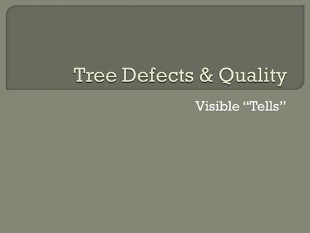 "Visible ""Tells"".  Scaling estimates wood volume after defects that result in loss of wood are removed  Grading removes defects that could result in."