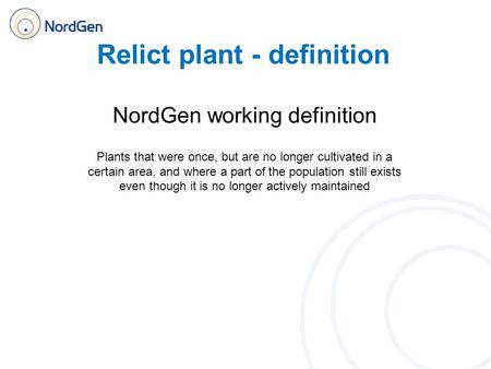 Relict plant - definition NordGen working definition Plants that were once, but are no longer cultivated in a certain area, and where a part of the population.