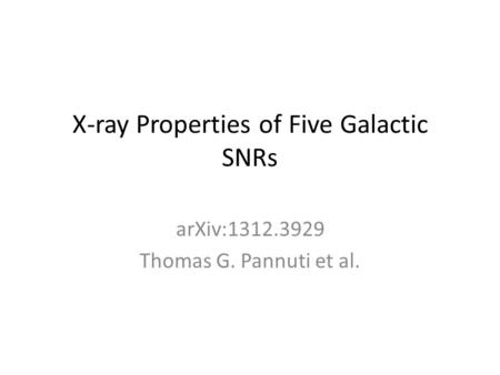 X-ray Properties of Five Galactic SNRs arXiv:1312.3929 Thomas G. Pannuti et al.