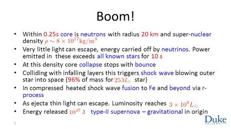 Boom! Within 0.25s core is neutrons with radius 20 km and super-nuclear density Very little light can escape, energy carried off by neutrinos. Power emitted.