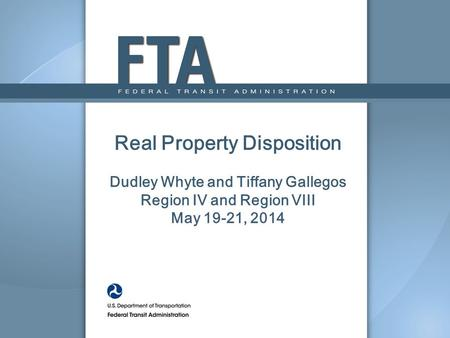 Real Property Disposition Dudley Whyte and Tiffany Gallegos Region IV and Region VIII May 19-21, 2014.