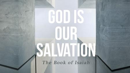 THE ARGUMENT OF GOD Discovering the Salvation of the Lord Through The Grace of God Isaiah 1-2.