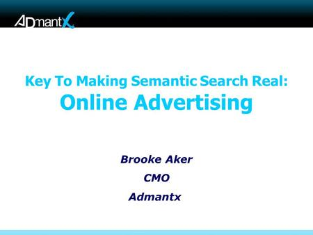 Key To Making Semantic Search Real: Online Advertising Brooke Aker CMO Admantx.