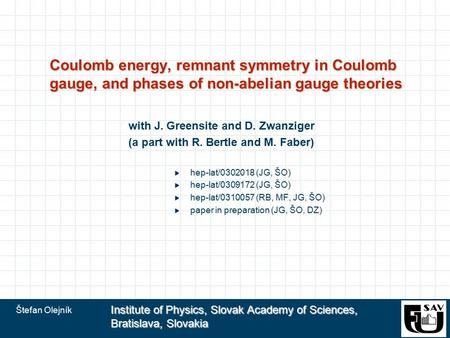 Štefan Olejník Institute of Physics, Slovak Academy of Sciences, Bratislava, Slovakia Coulomb energy, remnant symmetry in Coulomb gauge, and phases of.