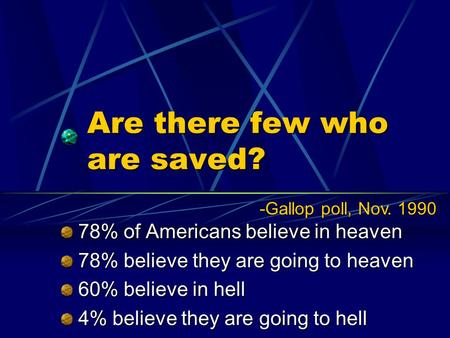 Are there few who are saved? 78% of Americans believe in heaven 78% of Americans believe in heaven 78% believe they are going to heaven 78% believe they.
