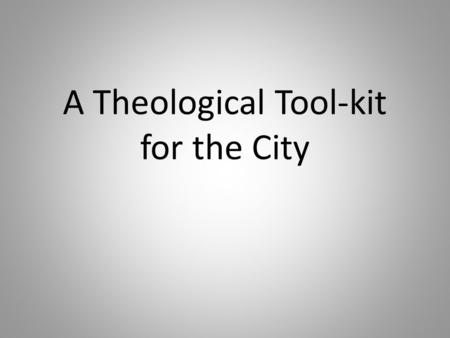 A Theological Tool-kit for the City. Bits of the kit Marking time: kairos meets chronos Gospel themes Mission modes (Re)sources for an urban theology.