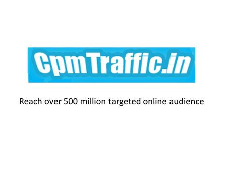 Reach over 500 million targeted online audience. Get traffic for your website!! Cpmtraffic.in is a complete online marketing agency which provides you.