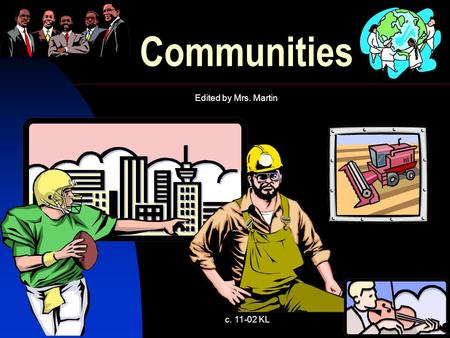 c. 11-02 KL1 Communities Edited by Mrs. Martin c. 11-02 KL2 What is a community?