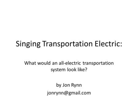Singing Transportation Electric: What would an all-electric transportation system look like? by Jon Rynn