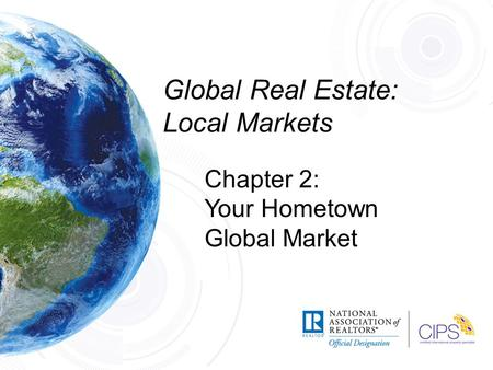 Global Real Estate: Local Markets Chapter 2: Your Hometown Global Market.
