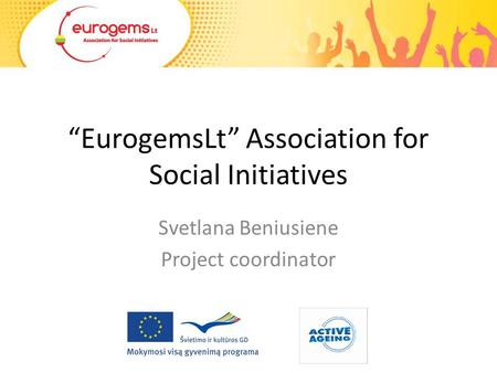 """EurogemsLt"" Association for Social Initiatives Svetlana Beniusiene Project coordinator."