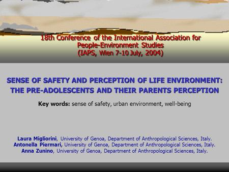 18th Conference of the International Association for People-Environment Studies (IAPS, Wien 7-10 July, 2004) SENSE OF SAFETY AND PERCEPTION OF LIFE ENVIRONMENT: