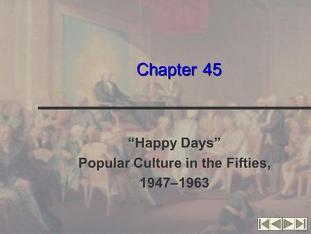 "Chapter 45 ""Happy Days"" Popular Culture in the Fifties, 1947–1963."