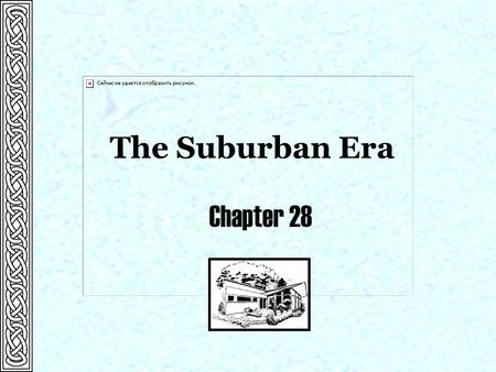 The Suburban Era Chapter 28.  1946 Levittown construction begins Significant Events Chapter 28  1950 Kefauver crime hearings  1952 Fertility rate in.