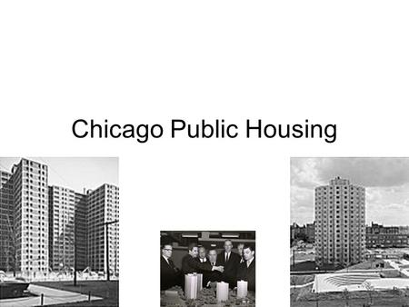 Chicago Public Housing. The 1950s Housing Act. of 1949: CHA creates map that has future housing projects strategically placed throughout the city. White.