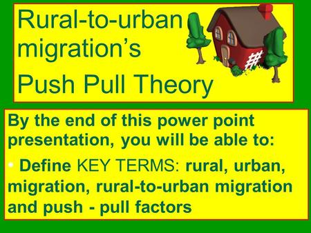 Rural-to-urban migration's Push Pull Theory By the end of this power point presentation, you will be able to: Define KEY TERMS: rural, urban, migration,