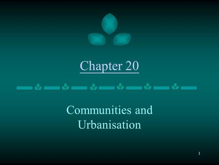 1 Chapter 20 Communities and Urbanisation. 2 Communities Communities may be formally defined as a spatial or political unit of social organisation that.