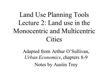 Adapted from Arthur O'Sullivan, Urban Economics, chapters 8-9