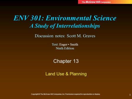 1 Chapter 13 Land Use & Planning Copyright © The McGraw-Hill Companies, Inc. Permission required for reproduction or display. ENV 301: Environmental Science.