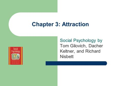 Chapter 3: Attraction Social Psychology by Tom Gilovich, Dacher Keltner, and Richard Nisbett.