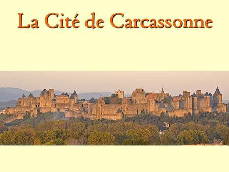 La Cité de Carcassonne. It is located in a region of Southern France called Languedoc- Roussillion and is bordered by the Mediterranean Sea, Spain, and.