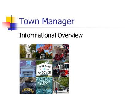 Town Manager Informational Overview. Town Manager Mission The Mission of the Town Manager is to implement the policies established by the Board of Selectmen;