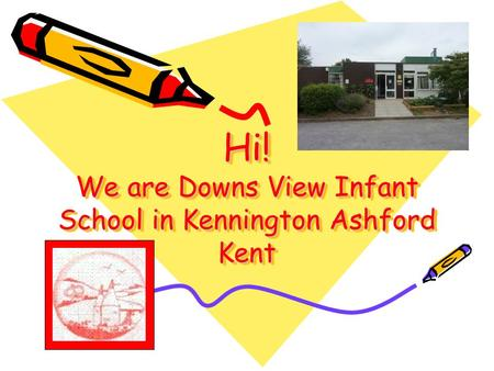 Hi! We are Downs View Infant School in Kennington Ashford Kent.