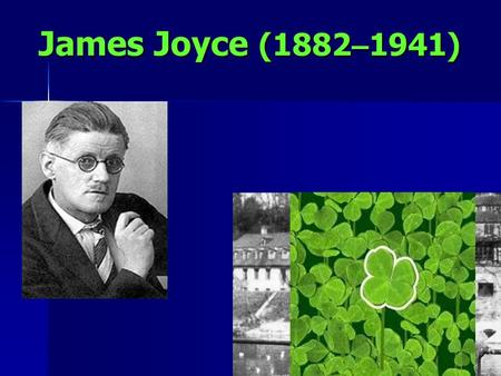 James Joyce (1882 – 1941) He was an Irish novelist. He revolutionized the methods of depicting characters and developing a plot in modern fiction. He.