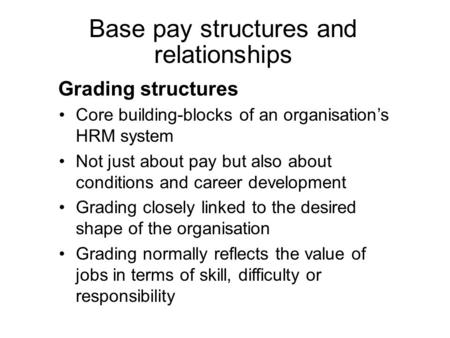 Grading structures Core building-blocks of an organisation's HRM system Not just about pay but also about conditions and career development Grading closely.