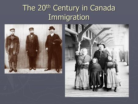 "The 20 th Century in Canada Immigration. Closing the Door to Immigration Many Canadians disliked Sifton's ""open-door immigration policy"" Many Canadians."