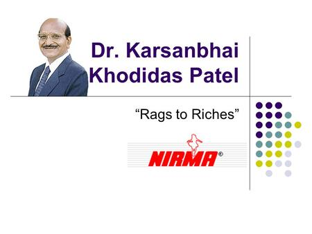 "Dr. Karsanbhai Khodidas Patel ""Rags to Riches"". Early Life Karsanbhai Khodidas Patel was born in 1944 in Northern Gujurat to a farmer family He finished."