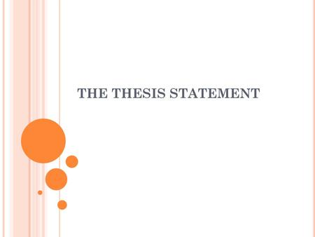 THE THESIS STATEMENT. ?? THESIS STATEMENT ?? Introductory paragraph Contains an expression of attitude, opinion, or idea about a topic. Expresses the.