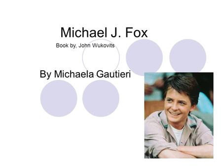 Michael J. Fox By Michaela Gautieri Book by, John Wukovits.