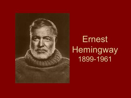 "Ernest Hemingway 1899-1961. Early Life Born in raised in Oak Park, Illinois ""the town where the saloons end and the churches begin"" ""a town of wide lawns."