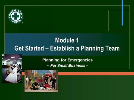 Module 1 Get Started – Establish a Planning Team Planning for Emergencies – For Small Business –