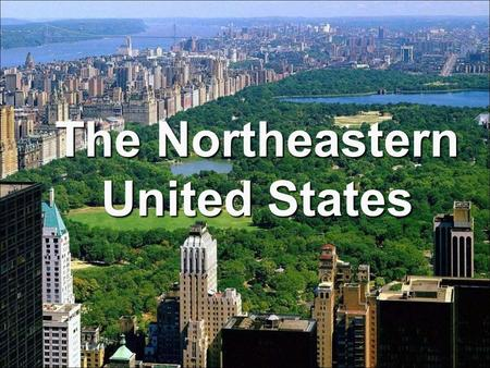 The Northeastern United States. Smallest cultural region in the U.S. Region defined in two parts New England Maine, Vermont, New Hampshire, Massachusetts,