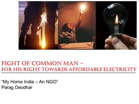 "Fight of Common Man - For his Right towards Affordable Electricity ""My Home India – An NGO"" Parag Deodhar."