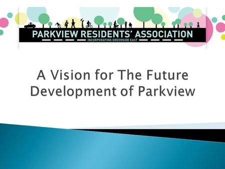  Development of Parkview is governed by Jhb's Regional Spatial Development Framework  Within this Framework, there are Precinct Plans, including one.