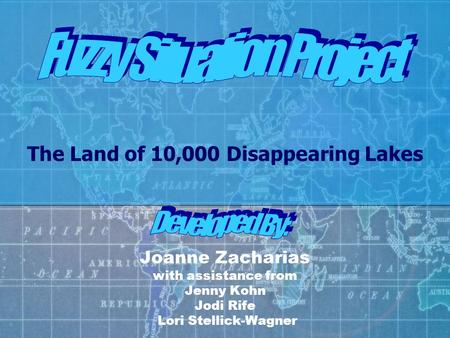 Joanne Zacharias with assistance from Jenny Kohn Jodi Rife Lori Stellick-Wagner The Land of 10,000 Disappearing Lakes.