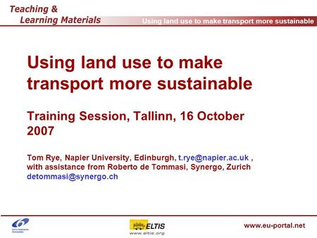 Using land use to make transport more sustainable www.eu-portal.net Using land use to make transport more sustainable Training Session, Tallinn, 16 October.