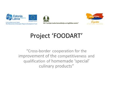 "Project 'FOODART' ""Cross-border cooperation for the i mprovement of the competitiveness and qualification of homemade 'special' culinary products"""