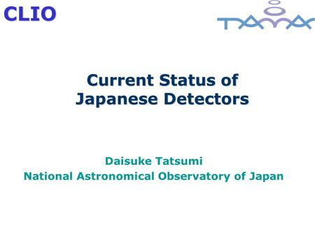 CLIO Current Status of Japanese Detectors Daisuke Tatsumi National Astronomical Observatory of Japan.
