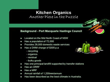 Kitchen Organics Another Piece in the Puzzle Background - Port Macquarie Hastings Council Located on the Mid North Coast of NSW Has a population of 72,000.